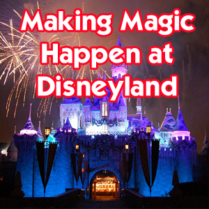 Making Magic Happen At Disneyland And How To Celebrate A Birthday