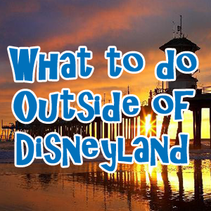 What To Do Outside Of Disneyland Disneyland Daily